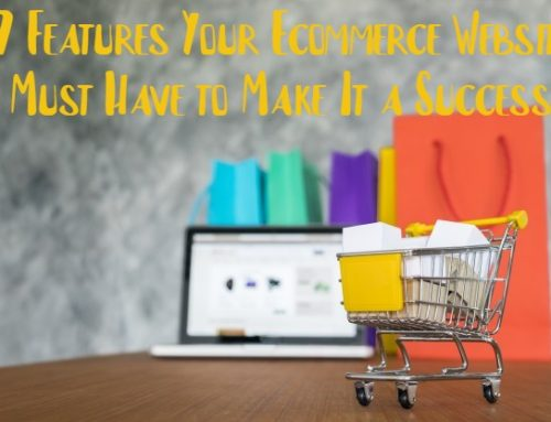 7 Features Your Ecommerce Website Must Have to Make It a Success