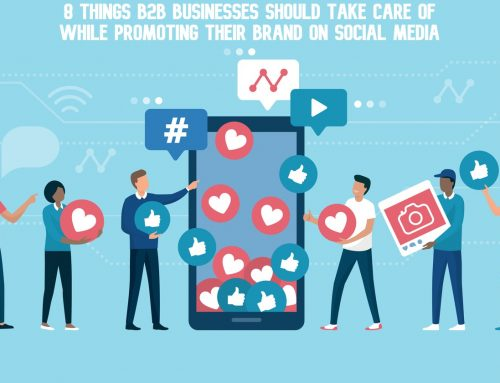 8 Things B2B Businesses Should Take Care Of While Promoting Their Brand On Social Media