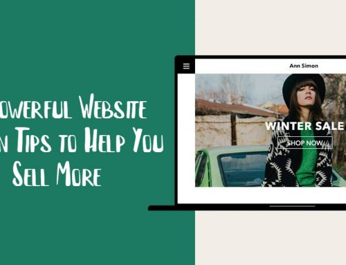 5 Powerful Website Design Tips to Help You Sell More