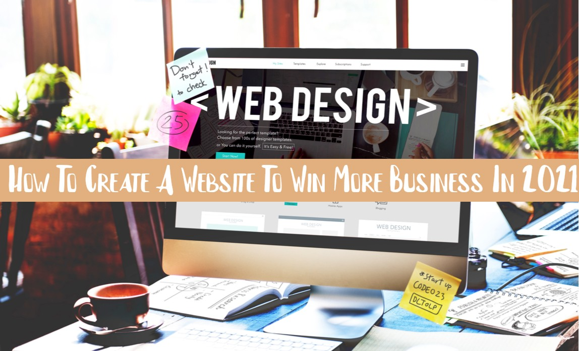 How To Create A Website To Win More Business In 2021